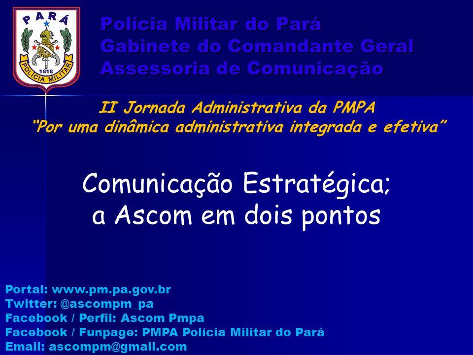 Polícia Militar do Pará Gabinete do Comandante Geral Assessoria de Comunicação O cotidiano da Ascom - Ponto 1 Externo: Atendimento: Notas, Entrevistas, Pautas, Pará Responde, Respostas.