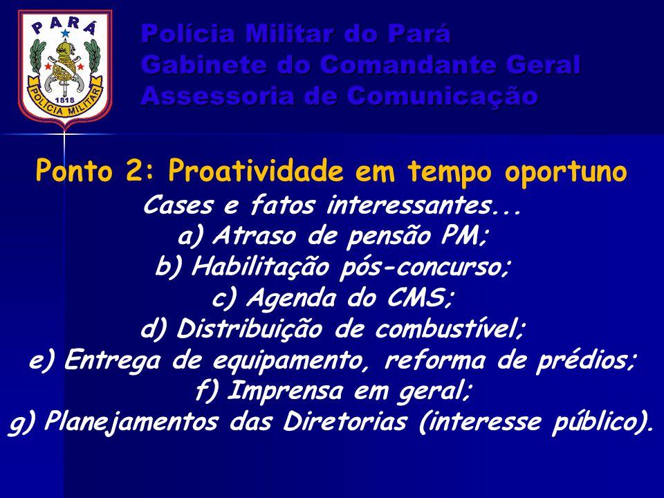 Polícia Militar do Pará Gabinete do Comandante Geral Assessoria de Comunicação Ponto 2: Proatividade em tempo oportuno Cases e fatos interessantes...
