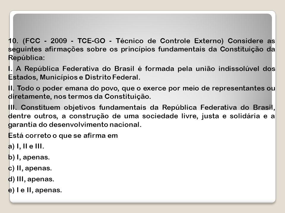 10. (FCC - 2009 - TCE-GO - Técnico de Controle Externo) Considere as seguintes afirmações sobre os princípios fundamentais da Constituição da Repúblic