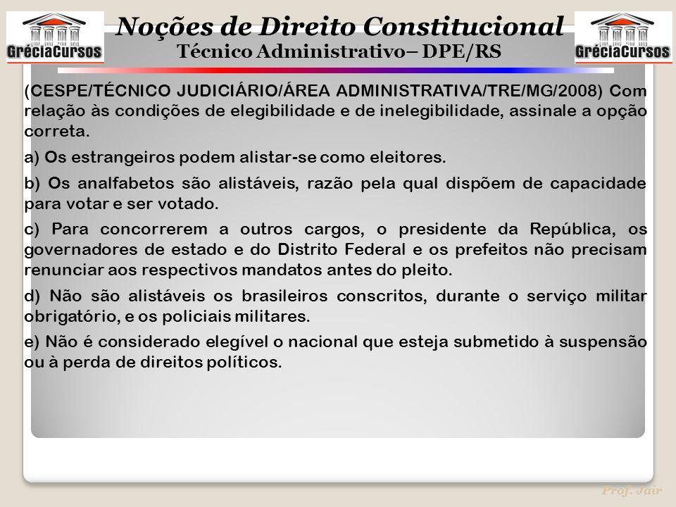 Noções de Direito Constitucional Técnico Administrativo– DPE/RS Prof. Jair (CESPE/TÉCNICO JUDICIÁRIO/ÁREA ADMINISTRATIVA/TRE/MG/2008) Com relação às c