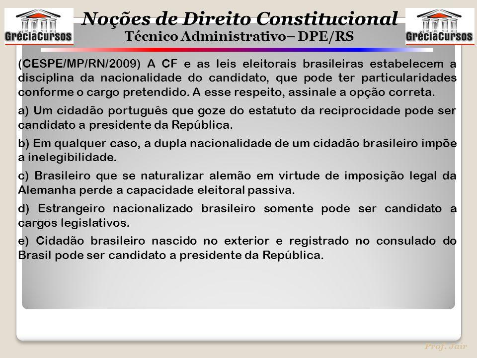 Noções de Direito Constitucional Técnico Administrativo– DPE/RS Prof. Jair (CESPE/MP/RN/2009) A CF e as leis eleitorais brasileiras estabelecem a disc