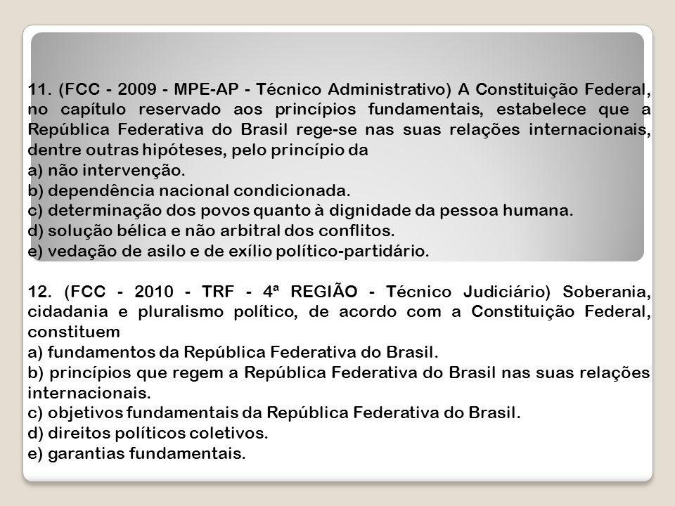 11. (FCC - 2009 - MPE-AP - Técnico Administrativo) A Constituição Federal, no capítulo reservado aos princípios fundamentais, estabelece que a Repúbli
