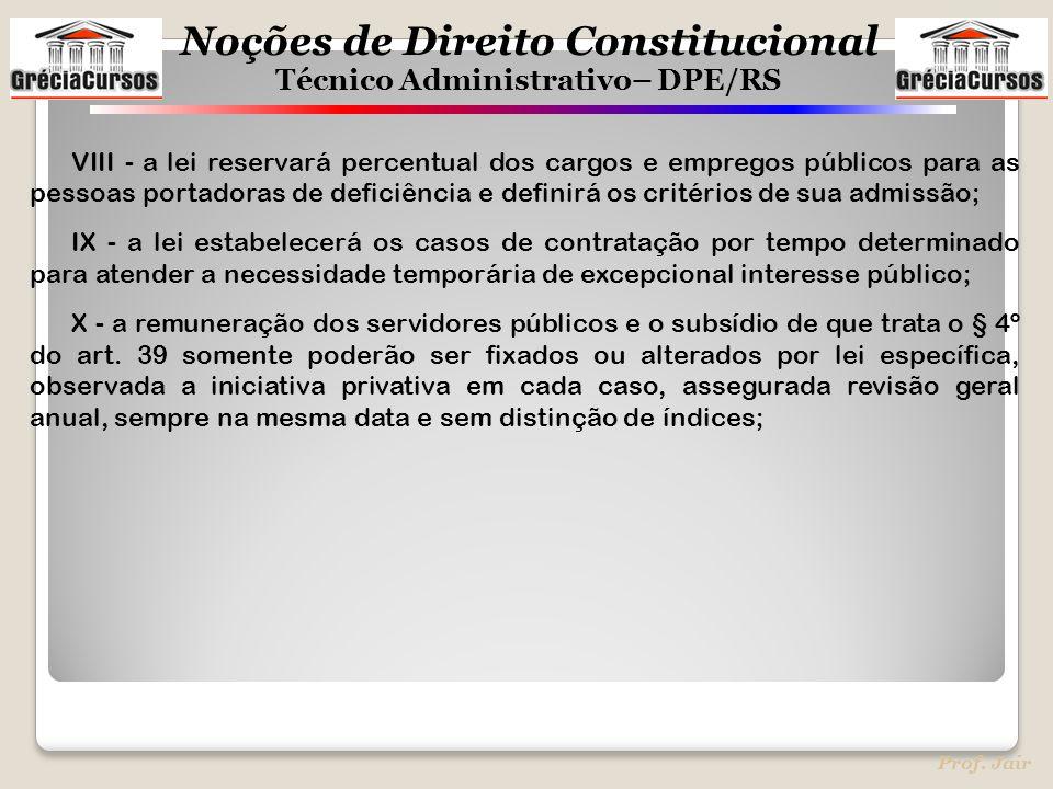 Noções de Direito Constitucional Técnico Administrativo– DPE/RS Prof. Jair VIII - a lei reservará percentual dos cargos e empregos públicos para as pe