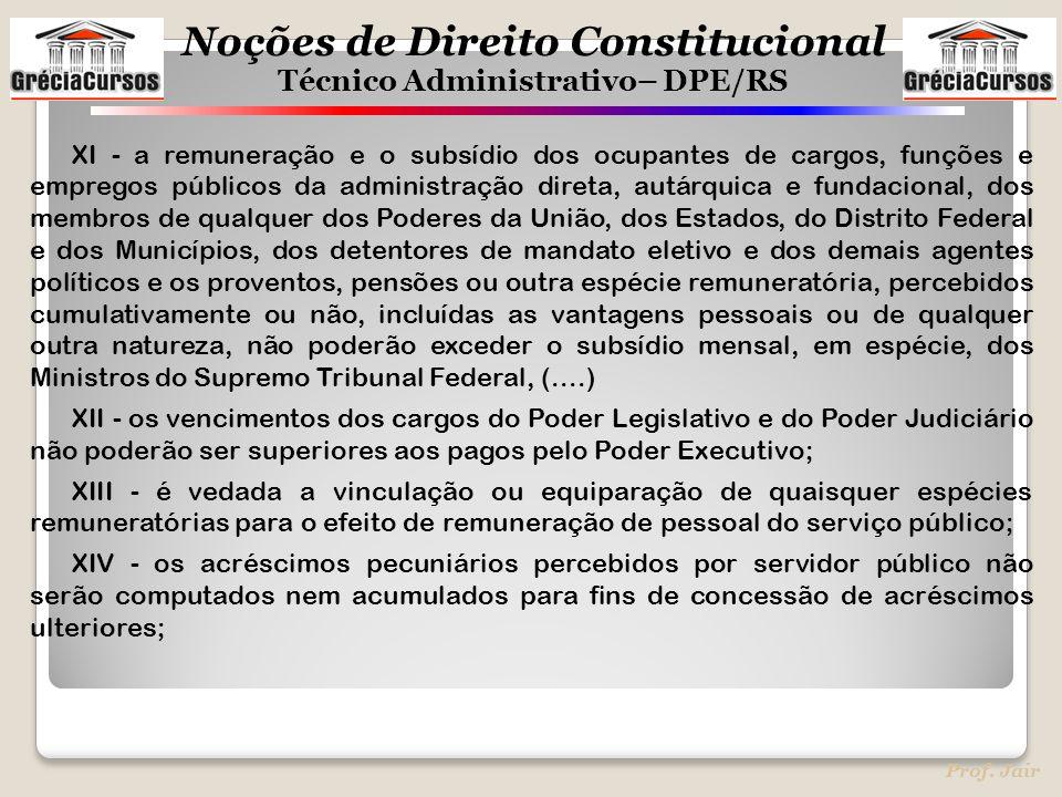 Noções de Direito Constitucional Técnico Administrativo– DPE/RS Prof. Jair XI - a remuneração e o subsídio dos ocupantes de cargos, funções e empregos
