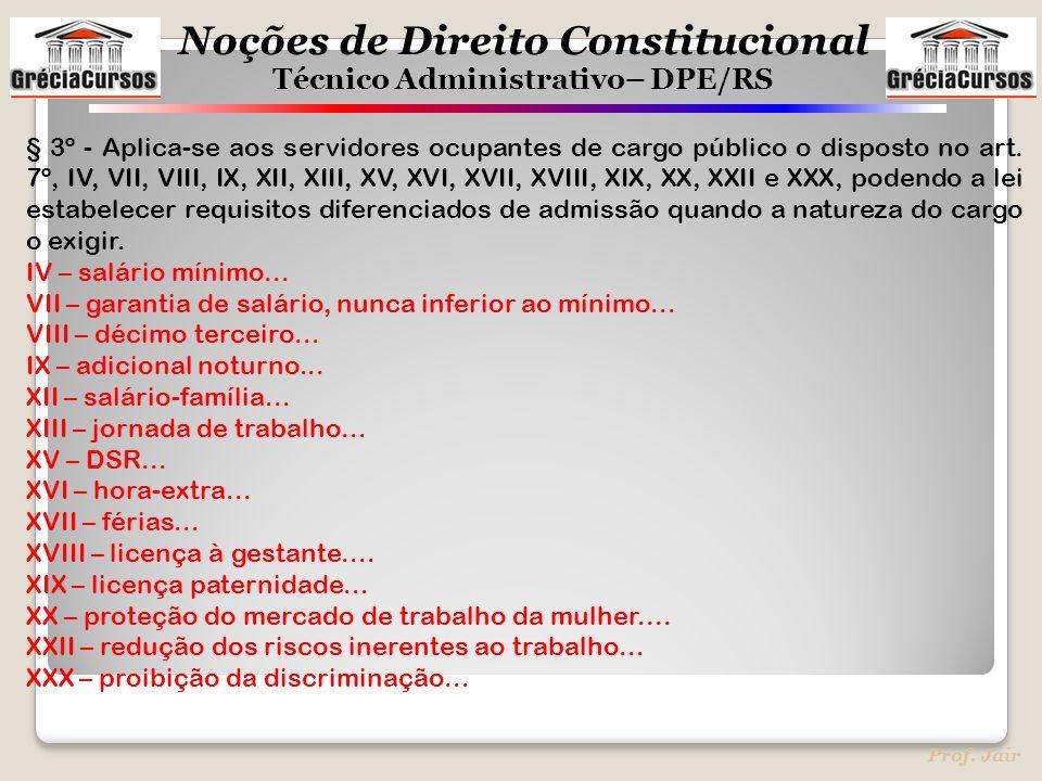 Noções de Direito Constitucional Técnico Administrativo– DPE/RS Prof. Jair § 3º - Aplica-se aos servidores ocupantes de cargo público o disposto no ar