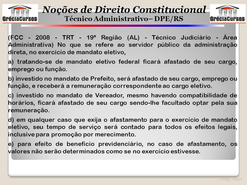 Noções de Direito Constitucional Técnico Administrativo– DPE/RS Prof. Jair (FCC - 2008 - TRT - 19ª Região (AL) - Técnico Judiciário - Área Administrat