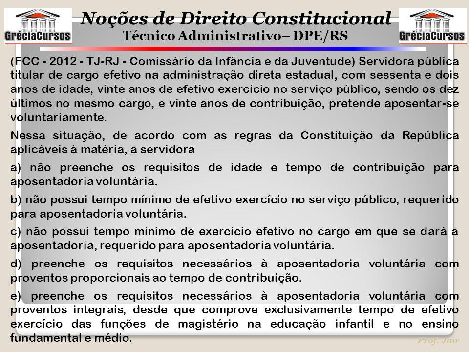 Noções de Direito Constitucional Técnico Administrativo– DPE/RS Prof. Jair (FCC - 2012 - TJ-RJ - Comissário da Infância e da Juventude) Servidora públ