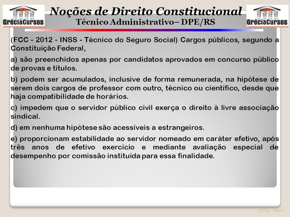 Noções de Direito Constitucional Técnico Administrativo– DPE/RS Prof. Jair (FCC - 2012 - INSS - Técnico do Seguro Social) Cargos públicos, segundo a C