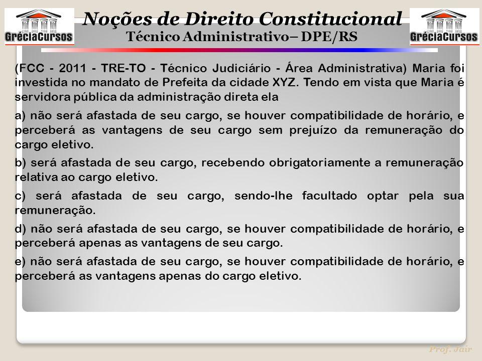 Noções de Direito Constitucional Técnico Administrativo– DPE/RS Prof. Jair (FCC - 2011 - TRE-TO - Técnico Judiciário - Área Administrativa) Maria foi