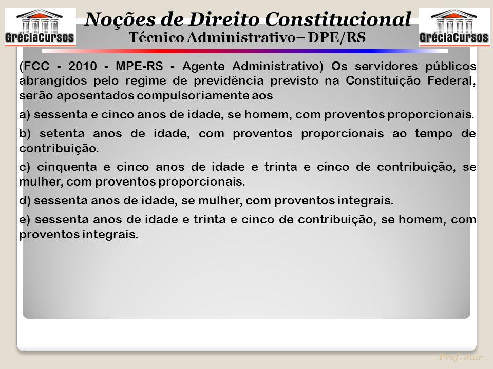 Noções de Direito Constitucional Técnico Administrativo– DPE/RS Prof. Jair (FCC - 2010 - MPE-RS - Agente Administrativo) Os servidores públicos abrang