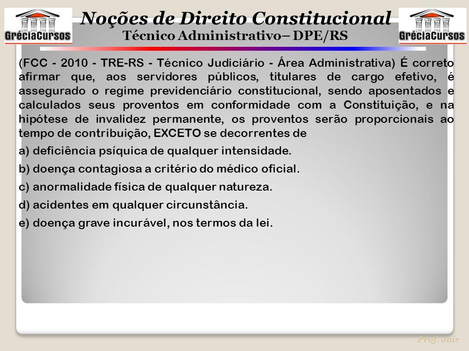 Noções de Direito Constitucional Técnico Administrativo– DPE/RS Prof. Jair (FCC - 2010 - TRE-RS - Técnico Judiciário - Área Administrativa) É correto