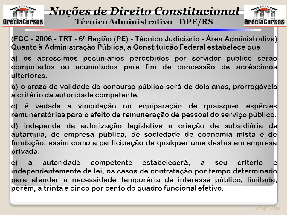Noções de Direito Constitucional Técnico Administrativo– DPE/RS Prof. Jair (FCC - 2006 - TRT - 6ª Região (PE) - Técnico Judiciário - Área Administrati