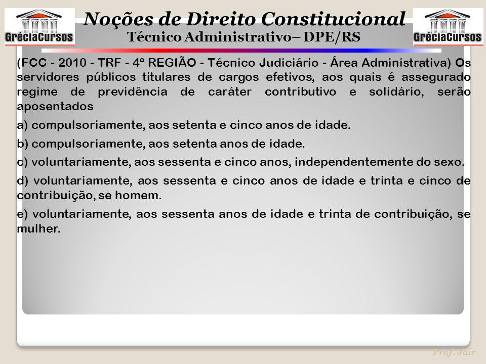 Noções de Direito Constitucional Técnico Administrativo– DPE/RS Prof. Jair (FCC - 2010 - TRF - 4ª REGIÃO - Técnico Judiciário - Área Administrativa) O