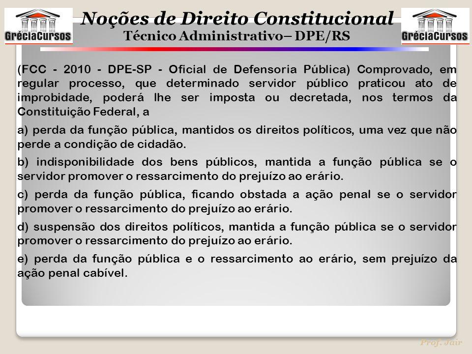 Noções de Direito Constitucional Técnico Administrativo– DPE/RS Prof. Jair (FCC - 2010 - DPE-SP - Oficial de Defensoria Pública) Comprovado, em regula
