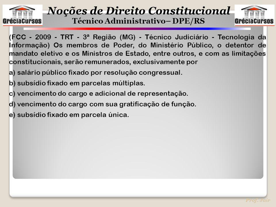 Noções de Direito Constitucional Técnico Administrativo– DPE/RS Prof. Jair (FCC - 2009 - TRT - 3ª Região (MG) - Técnico Judiciário - Tecnologia da Inf