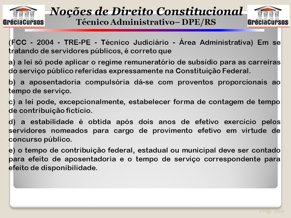 Noções de Direito Constitucional Técnico Administrativo– DPE/RS Prof. Jair (FCC - 2004 - TRE-PE - Técnico Judiciário - Área Administrativa) Em se trat