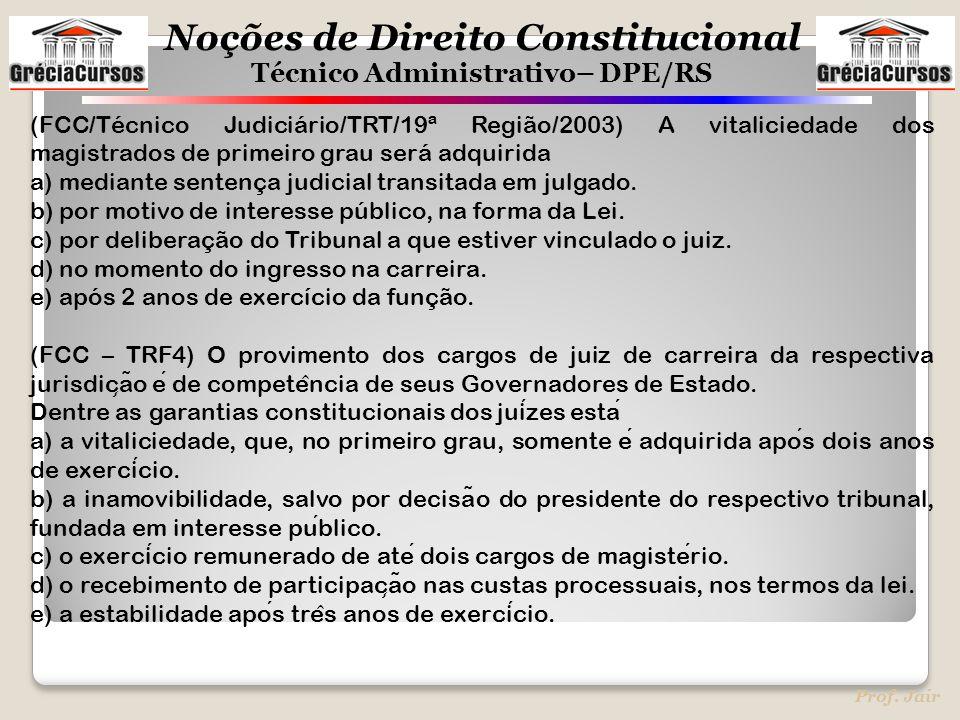 Noções de Direito Constitucional Técnico Administrativo– DPE/RS Prof. Jair (FCC/Técnico Judiciário/TRT/19ª Região/2003) A vitaliciedade dos magistrado