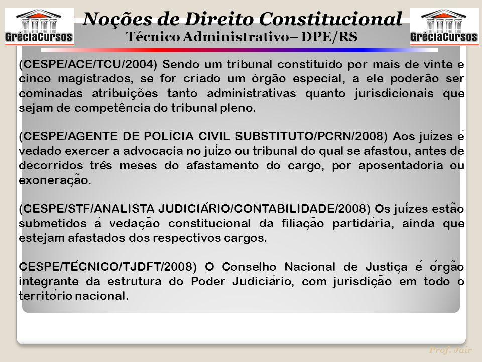 Noções de Direito Constitucional Técnico Administrativo– DPE/RS Prof. Jair (CESPE/ACE/TCU/2004) Sendo um tribunal constituído por mais de vinte e cinc