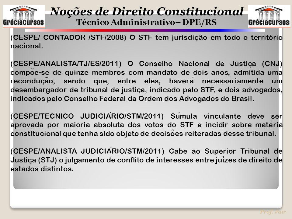 Noções de Direito Constitucional Técnico Administrativo– DPE/RS Prof. Jair (CESPE/ CONTADOR /STF/2008) O STF tem jurisdição em todo o território nacio
