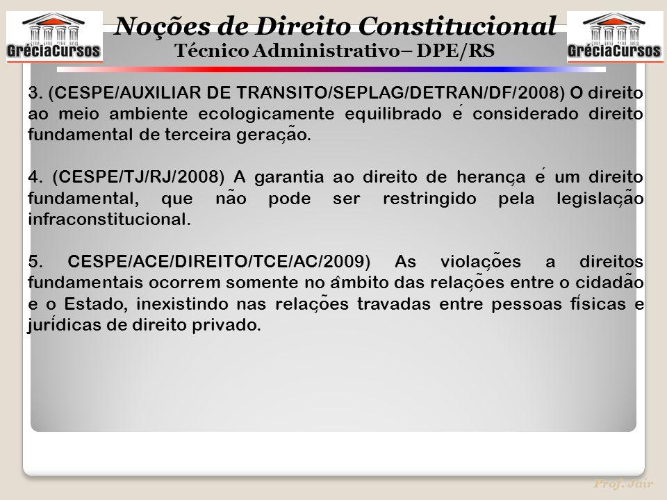 Noções de Direito Constitucional Técnico Administrativo– DPE/RS Prof. Jair 3. (CESPE/AUXILIAR DE TRA ̂ NSITO/SEPLAG/DETRAN/DF/2008) O direito ao meio