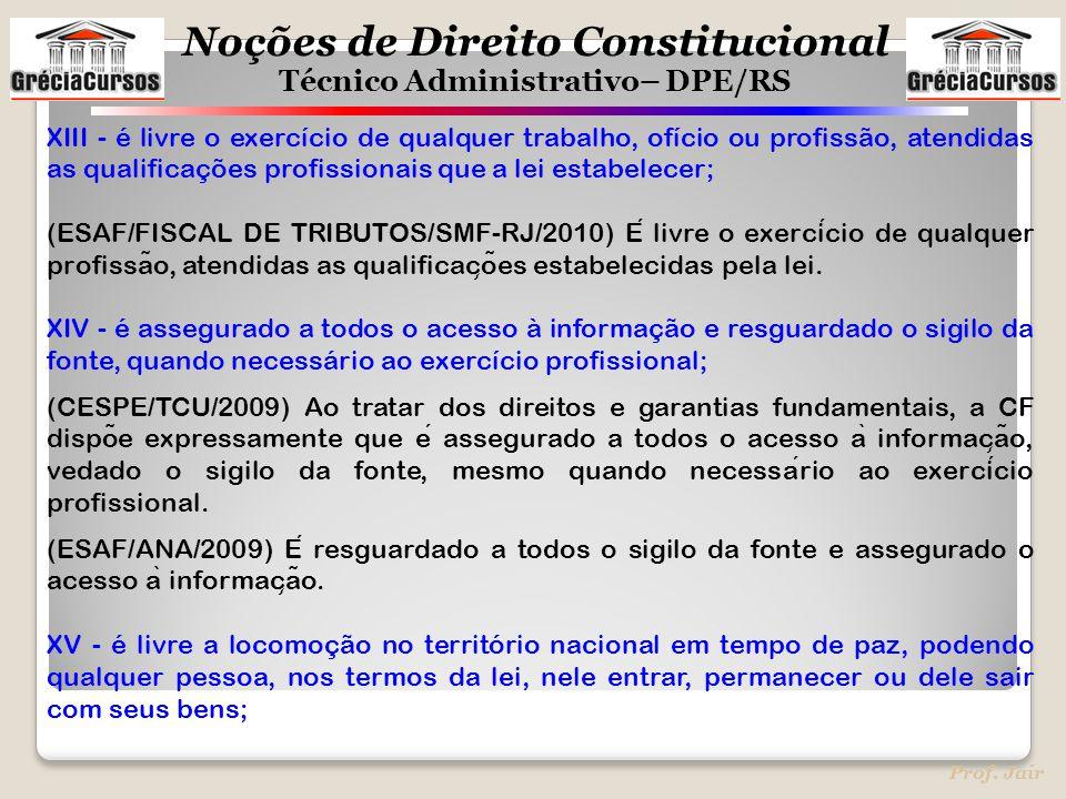 Noções de Direito Constitucional Técnico Administrativo– DPE/RS Prof. Jair XIII - é livre o exercício de qualquer trabalho, ofício ou profissão, atend