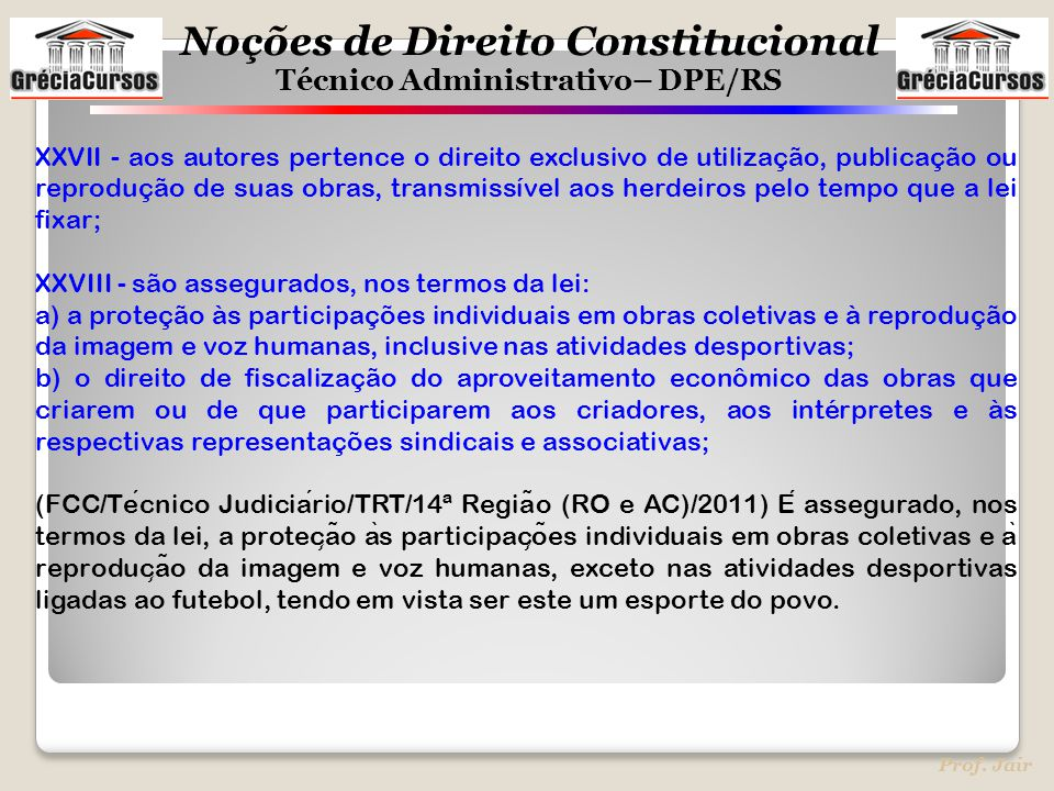 Noções de Direito Constitucional Técnico Administrativo– DPE/RS Prof. Jair XXVII - aos autores pertence o direito exclusivo de utilização, publicação