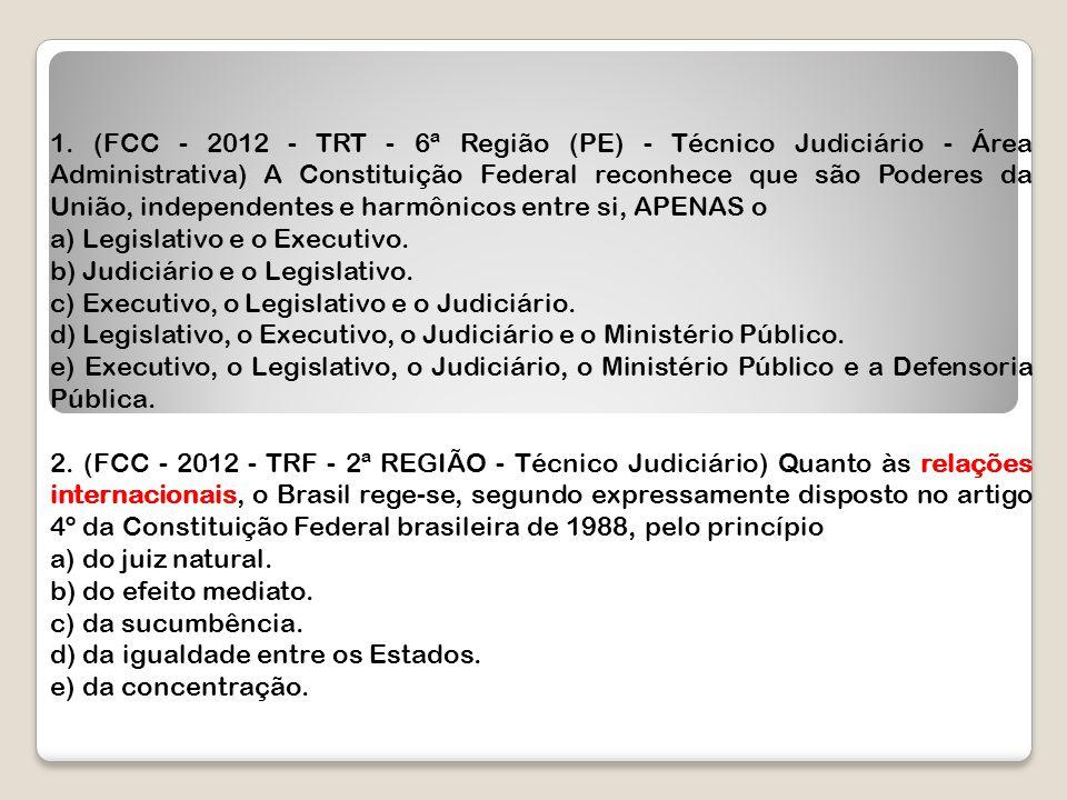 1. (FCC - 2012 - TRT - 6ª Região (PE) - Técnico Judiciário - Área Administrativa) A Constituição Federal reconhece que são Poderes da União, independe