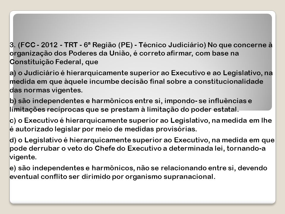 3. (FCC - 2012 - TRT - 6ª Região (PE) - Técnico Judiciário) No que concerne à organização dos Poderes da União, é correto afirmar, com base na Constit