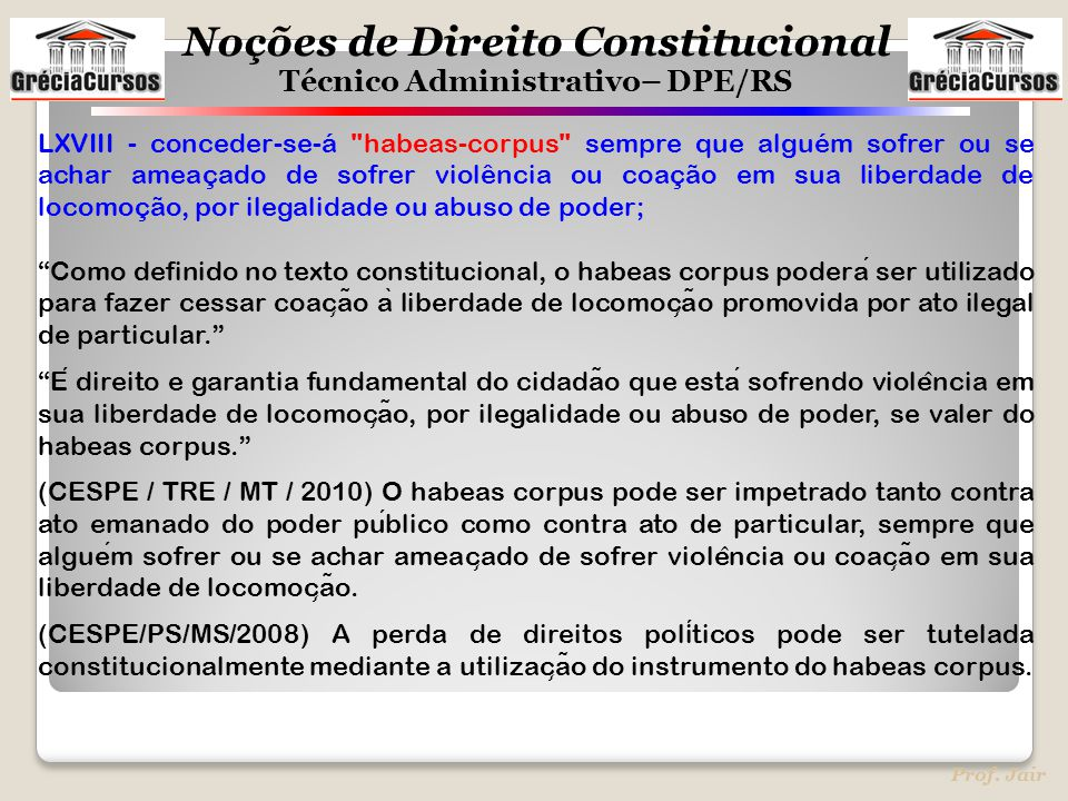 Noções de Direito Constitucional Técnico Administrativo– DPE/RS Prof. Jair LXVIII - conceder-se-á