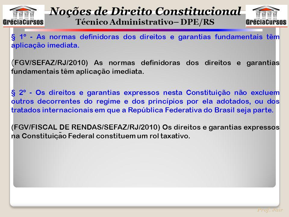 Noções de Direito Constitucional Técnico Administrativo– DPE/RS Prof. Jair § 1º - As normas definidoras dos direitos e garantias fundamentais têm apli