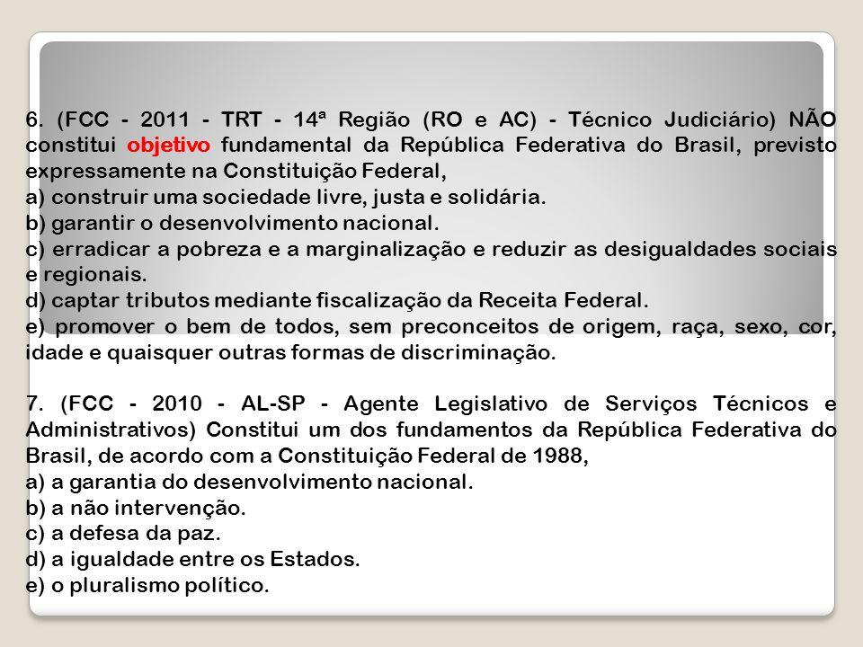 6. (FCC - 2011 - TRT - 14ª Região (RO e AC) - Técnico Judiciário) NÃO constitui objetivo fundamental da República Federativa do Brasil, previsto expre
