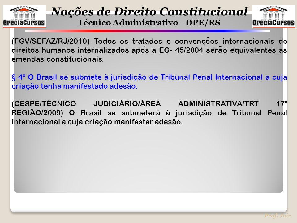 Noções de Direito Constitucional Técnico Administrativo– DPE/RS Prof. Jair (FGV/SEFAZ/RJ/2010) Todos os tratados e convenc ̧ o ̃ es internacionais de