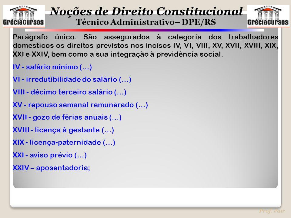 Noções de Direito Constitucional Técnico Administrativo– DPE/RS Prof. Jair Parágrafo único. São assegurados à categoria dos trabalhadores domésticos o