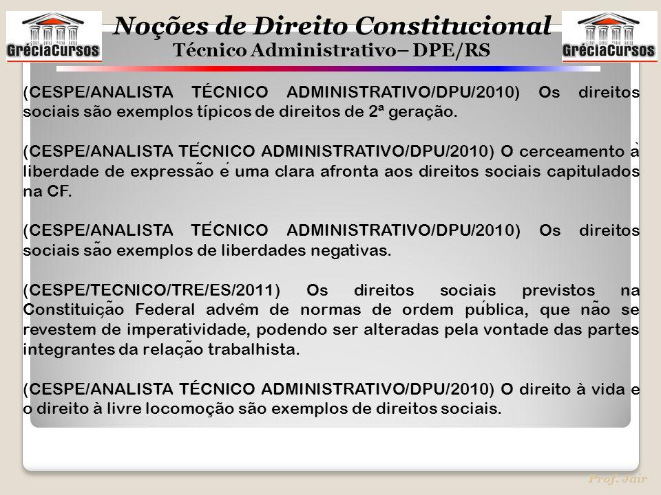 Noções de Direito Constitucional Técnico Administrativo– DPE/RS Prof. Jair (CESPE/ANALISTA TÉCNICO ADMINISTRATIVO/DPU/2010) Os direitos sociais são ex