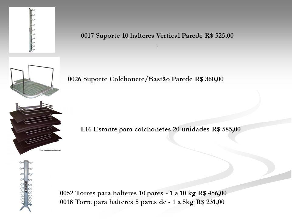 0017 Suporte 10 halteres Vertical Parede R$ 325,00. 0026 Suporte Colchonete/Bastão Parede R$ 360,00 0052 Torres para halteres 10 pares - 1 a 10 kg R$