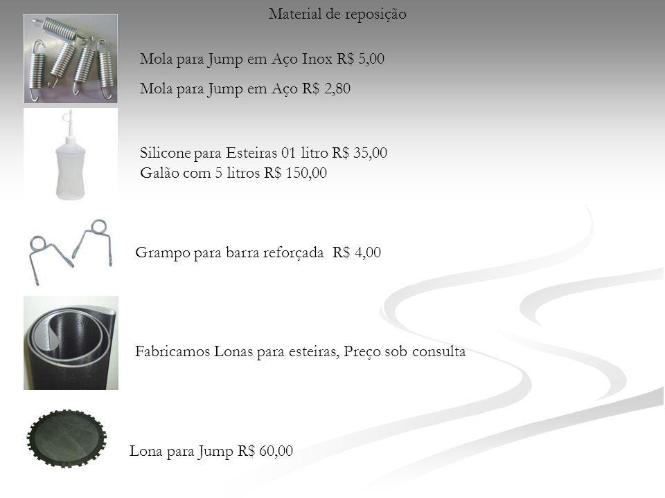 Material de reposição Mola para Jump em Aço Inox R$ 5,00 Mola para Jump em Aço R$ 2,80 Lona para Jump R$ 60,00 Grampo para barra reforçada R$ 4,00 Fab