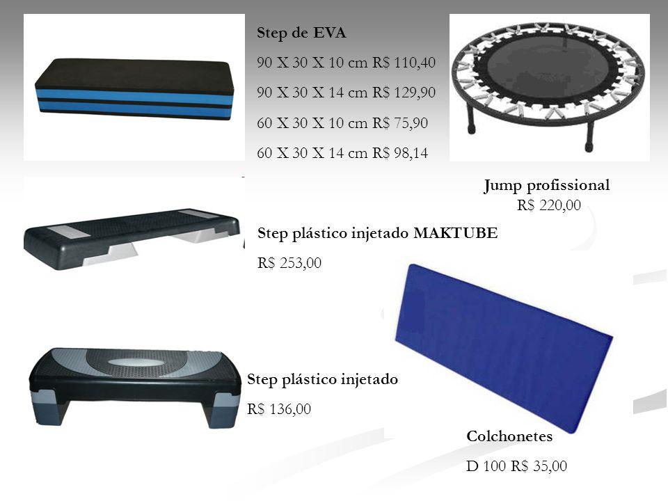 Step de EVA 90 X 30 X 10 cm R$ 110,40 90 X 30 X 14 cm R$ 129,90 60 X 30 X 10 cm R$ 75,90 60 X 30 X 14 cm R$ 98,14 Colchonetes D 100 R$ 35,00 Step plás