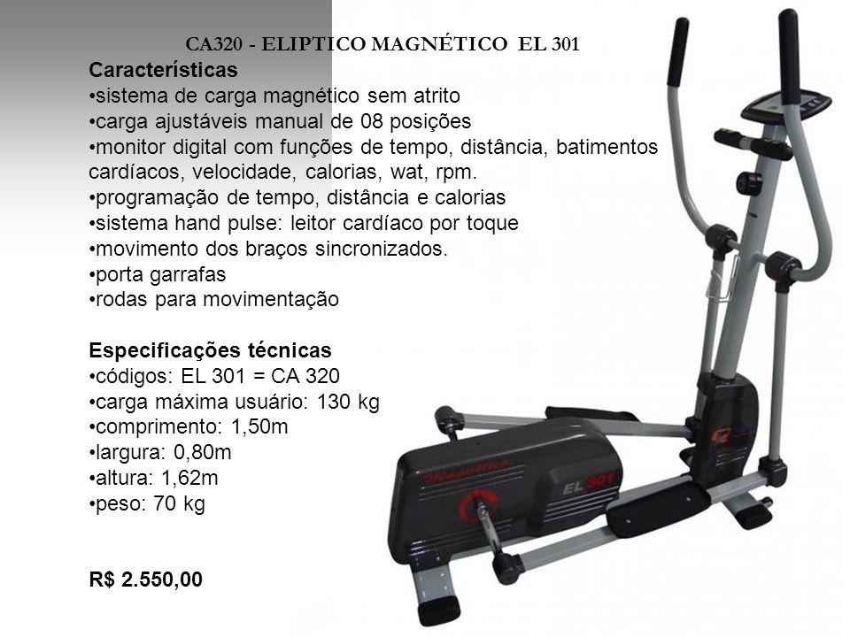CA320 - ELIPTICO MAGNÉTICO EL 301 Características •sistema de carga magnético sem atrito •carga ajustáveis manual de 08 posições •monitor digital com