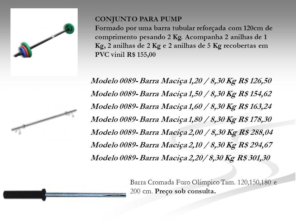 Modelo 0089- Barra Maciça 1,20 / 8,30 Kg R$ 126,50 Modelo 0089- Barra Maciça 1,50 / 8,30 Kg R$ 154,62 Modelo 0089- Barra Maciça 1,60 / 8,30 Kg R$ 163,