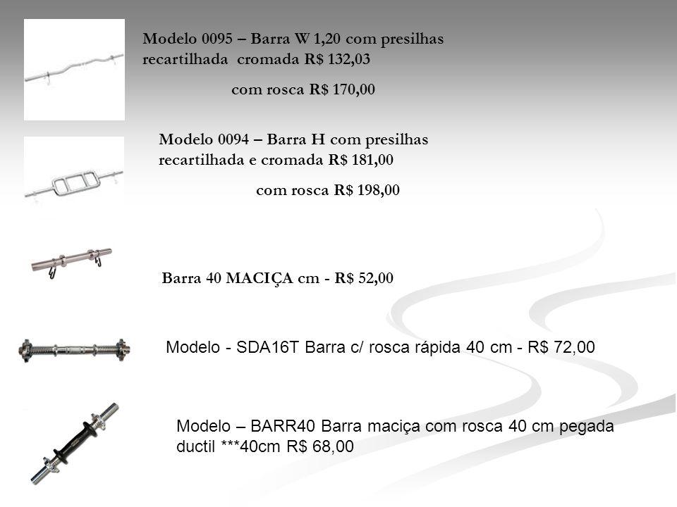Modelo 0095 – Barra W 1,20 com presilhas recartilhada cromada R$ 132,03 com rosca R$ 170,00 Modelo 0094 – Barra H com presilhas recartilhada e cromada
