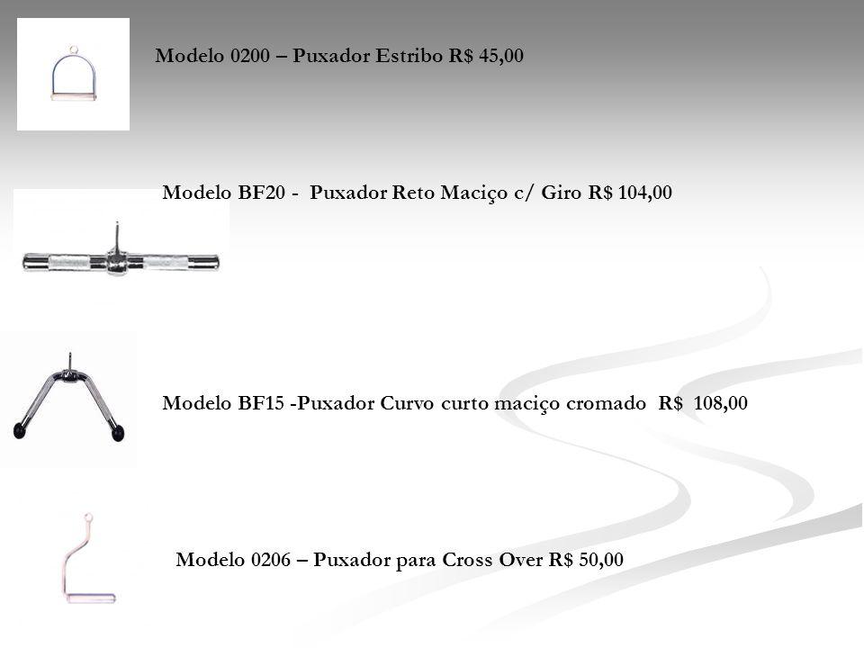 Modelo NT0462 – Puxador Triângulo com giro R$ 120,00 Modelo 0201 – Puxador Triângulo R$ 79,00 Modelo - BF34 Puxador corda R$ 91,00 Modelo – PRAG Puxador Remada C/ Giro Grande R$ 176,00 Modelo - PRAP Puxador Remada C/ Giro Pequeno R$ 156,00 0207 Barra D sem giro 110 cm R$ 73,00