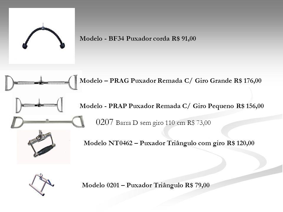 Modelo NT0462 – Puxador Triângulo com giro R$ 120,00 Modelo 0201 – Puxador Triângulo R$ 79,00 Modelo - BF34 Puxador corda R$ 91,00 Modelo – PRAG Puxad