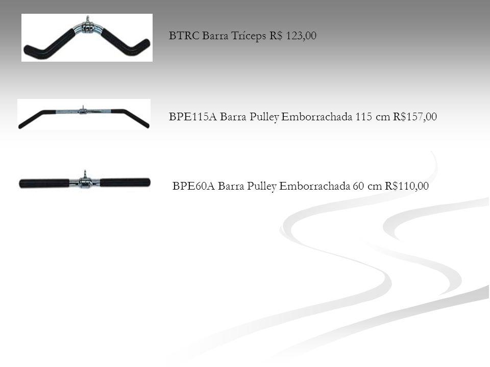 BTRC Barra Tríceps R$ 123,00 BPE115A Barra Pulley Emborrachada 115 cm R$157,00 BPE60A Barra Pulley Emborrachada 60 cm R$110,00