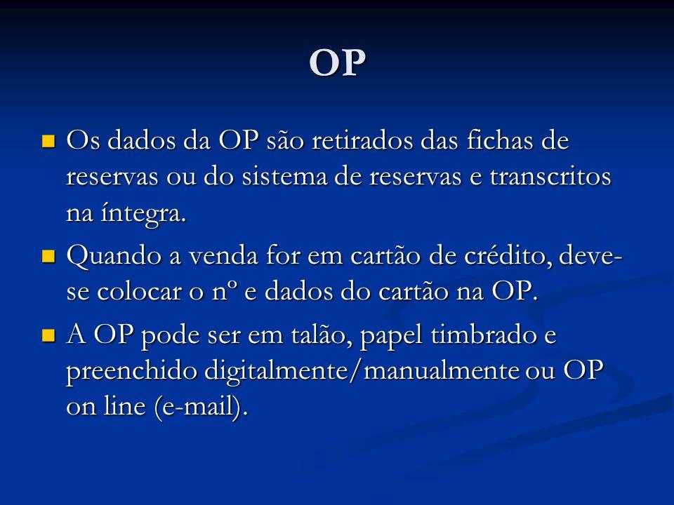 OP  Os dados da OP são retirados das fichas de reservas ou do sistema de reservas e transcritos na íntegra.  Quando a venda for em cartão de crédito