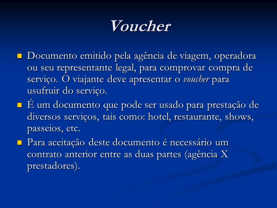 Voucher  Documento emitido pela agência de viagem, operadora ou seu representante legal, para comprovar compra de serviço. O viajante deve apresentar