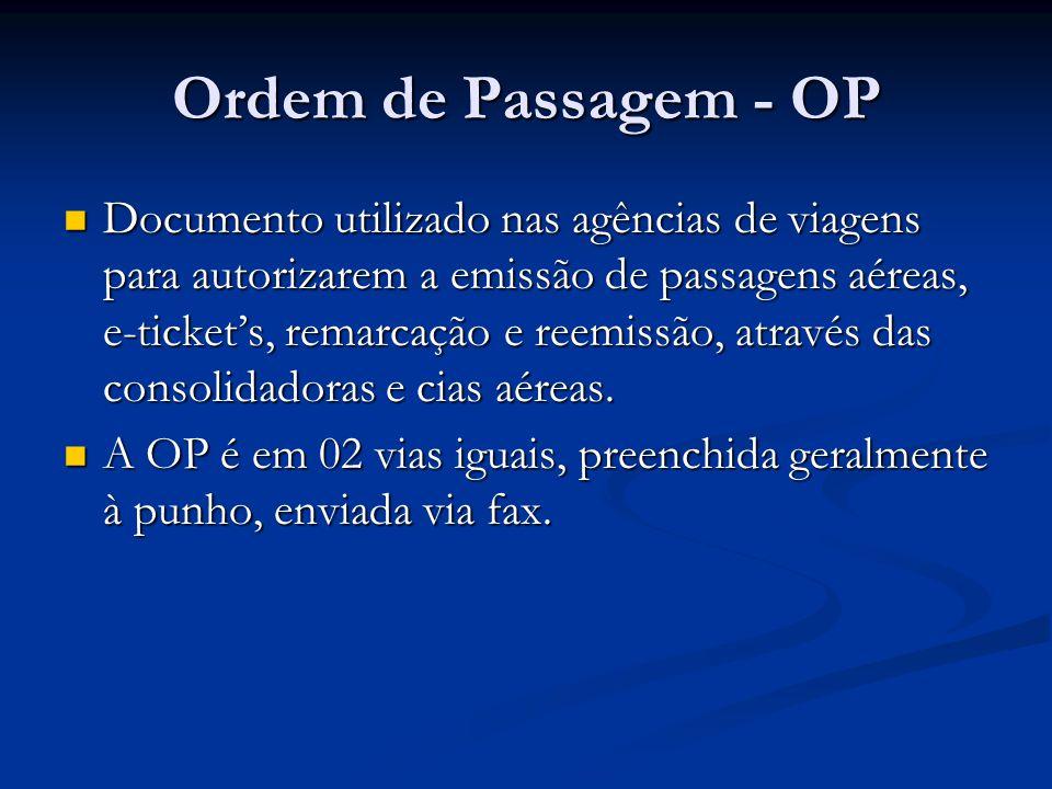 Ordem de Passagem - OP  Documento utilizado nas agências de viagens para autorizarem a emissão de passagens aéreas, e-ticket's, remarcação e reemissã