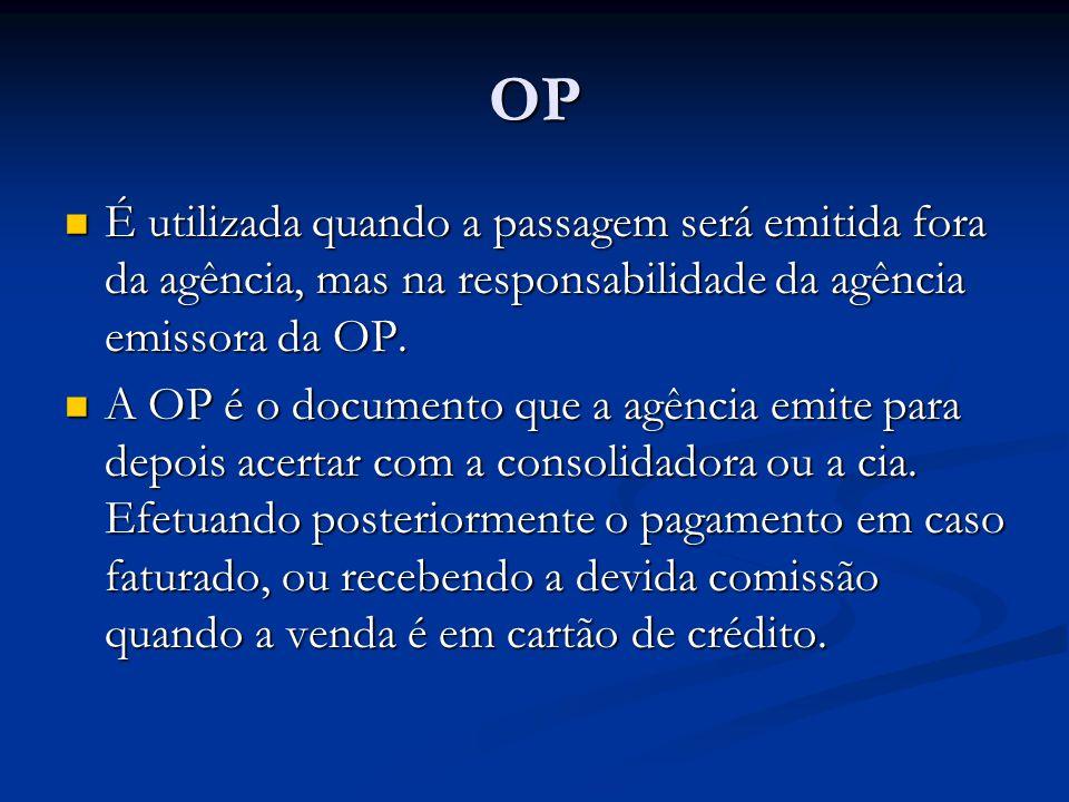 OP  É utilizada quando a passagem será emitida fora da agência, mas na responsabilidade da agência emissora da OP.  A OP é o documento que a agência
