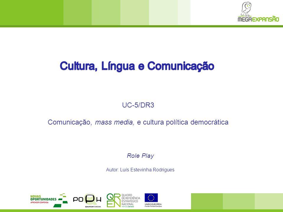 Role Play Autor: Luís Estevinha Rodrigues UC-5/DR3 Comunicação, mass media, e cultura política democrática