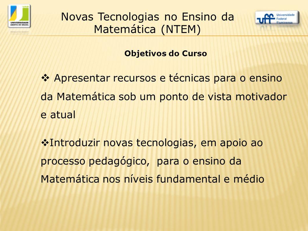 Objetivos do Curso  Apresentar recursos e técnicas para o ensino da Matemática sob um ponto de vista motivador e atual  Introduzir novas tecnologias