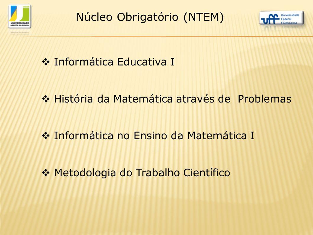  Informática Educativa I  História da Matemática através de Problemas  Informática no Ensino da Matemática I  Metodologia do Trabalho Científico N